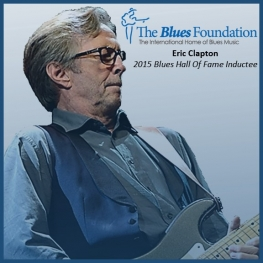 Eric Clapton - 2015 Blues Hall Of Fame Inductee
