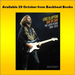 Eric Clapton Day By Day The Later Years 1983- 2013 (Roberty / Backbeat Books)