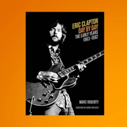 Eric Clapton Day By Day - The Early Years (Marc Roberty / Backbeat Books 2013)