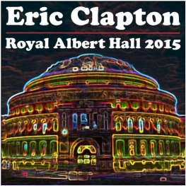 Eric Clapton - Royal Albert Hall 2015 Concert Dates (Where's Eric!)