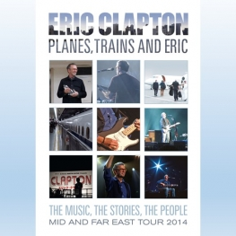 Eric Clapton: Planes Trains And Eric (2014 - Documentary)